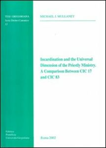Incardination and the Universal Dimension of the Priestly Ministry. A Comparison Between CIC 17 and CIC 83