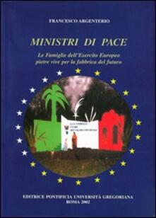 Ministri di pace. Le famiglie dell'esercito europeo pietre vive per la fabbrica del futuro