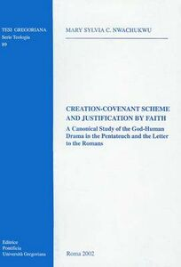 Creation-Covenant Scheme and Justification by Faith. A Canonical Study of the God-Human Drama in the Pentateuch and the Letter to the Romans