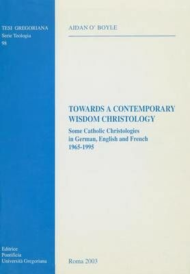 Towards a contemporary Wisdom Christology. Some catholic christologies in German, English and French. (1965-1995)