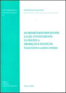 Os presbíteros diocesanos e o seu envolvimento na política: proibição e excepção. Estudo histórico-canónico-teológico