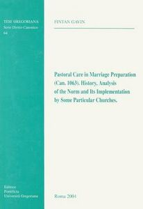 Pastoral care in marriage preparation (Can. 1063). History, analysis of the norm, and its implementation by some particular churches