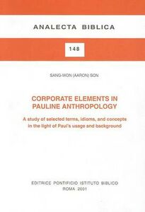 Corporate Elements in Pauline Anthropology. A study of selected terms, idioms, and concepts in the light of Paul's usage and background
