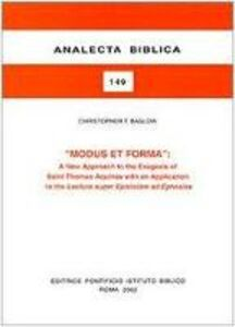 Modus et forma. A New Approaches to the Exegesis of Saint Thomas Aquinas with an Application to the Lectura super Epistolam ad Ephesios