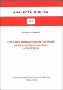 The love commandment in Mark. An exegetico-theological study of Mark 12, 28-34