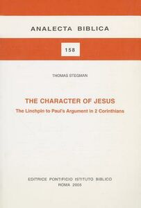 The Character of Jesus. The Linchpin to Paul's argument in 2 Corinthians