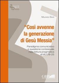 «Così avvenne la generazione di Gesù Messia». Paradigma comunicativo e questione contestuale nella lettura pragmatica di Mt 1 - Guidi Maurizio - wuz.it