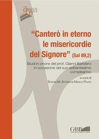 «Canterò in eterno le misericordie del Signore» (Sal 89,2). Studi in onore del Prof. Gianni Barbiero in occasione del suo settantesimo compleanno - - wuz.it