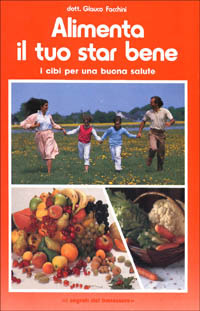 Alimenta il tuo star bene. Vol. 1: I cibi per una buona salute. - Facchini Glauco - wuz.it