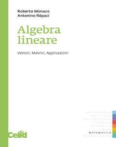 Algebra lineare. Vettori, matrici, applicazioni