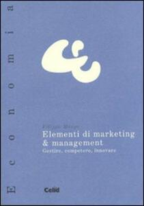 Elementi di marketing & management. Gestire, competere, innovare