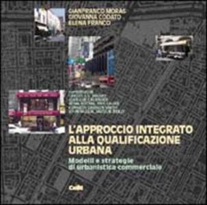 L' approccio integrato alla qualificazione urbana. Modelli e strategie di urbanistica commerciale