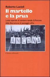 Il martello e la prua. Lotte operaie al cantiere navale di Ancona dalla liberazione al passaggio all'IRI (1944-1970)