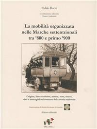 La mobilità organizzata nelle Marche settentrionali tra '800 e '900
