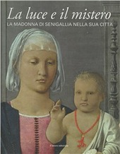 La luce e il mistero. La Madonna di Senigallia nella sua citta