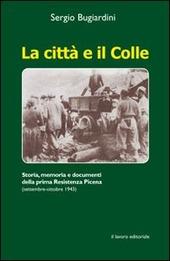 La citta e il colle. Storia, memoria e documenti della prima resistenza picena (settembre-ottobre 1943)