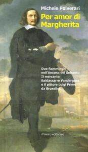Per amor di Margherita. Due fiamminghi nell'Ancona del Seicento, il mercante Baldasserre Vandergoes e il pittore Luigi Primo da Bruxelles