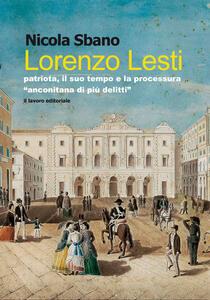 Lorenzo Lesti. Patriota, il suo tempo e la processura «anconitana di più delitti»