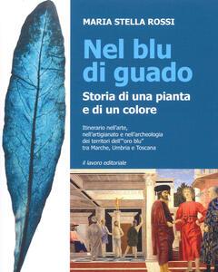 Libro Nel blu di guado. Storia di una pianta e di un colore Maria Stella Rossi