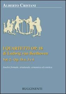 I quartetti opera 18 di Ludwig van Beethoven. Analisi formale, strutturale, armonica ed estetica. Vol. 2: Analisi dei quartetti Op. 18, n. 3 e 4.