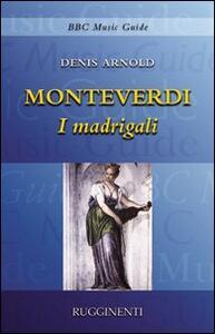 Monteverdi. I madrigali