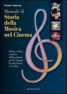 Manuale di storia della musica nel cinema. Storia, teoria, estetica della musica per il cinema, la televisione e il video - Ennio Simeon - copertina