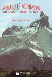 Secchiarapita.it Lassù sulle montagne. 100 canti tradizionali. Con accordi Image