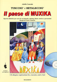 Amatigota.it Il paese di Muxika. Operina didattica per coro di voci bianche, tuboing, flauto, tastiera e percussioni. Con CD-Audio Image