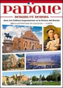Padova dentro e fuori. Con i colli Euganei e la riviera del Brenta. Ediz. francese - copertina