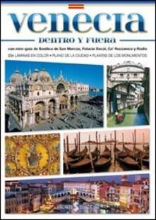 Venezia dentro e fuori. Con mini-guida di Basilica di San Marco, Palazzo Ducale, Ca' Rezzonico e Rialto. Ediz. spagnola