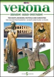 Verona dentro e fuori. I monumenti, i musei, le feste, le curiosità. Ediz. inglese