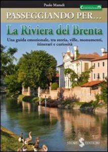 Passeggiando per la riviera del Brenta. Una guida emozionale, tra storia, ville, monumenti, itinerari e curiosità