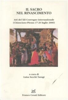 Il sacro nel Rinascimento. Atti del Congresso (Pienza-Chianciano, 17-20 luglio 2000) - copertina