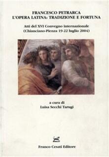 Francesco Petrarca, l'opera latina: tradizione e fortuna. Atti del XVI Convegno (Chianciano-Pienza 19-22 luglio 2004) - copertina