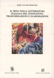 Il mito nella letteratura italiana del Novecento: trasformazioni e elaborazioni - Bart Van den Bossche - copertina