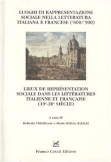 Luoghi di rappresentazione sociale nella letteratura italiana e francese ('800-'900). Atti dell'omonima sezione del 30° Romanistentag (Vienna, 23-27 settembre 2007) - copertina