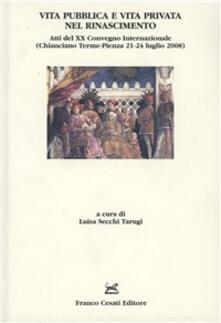 Vita pubblica e vita privata nel Rinascimento. Atti del 20° Convegno internazionale (Chianciano Terme-Pienza, 21-24 luglio 2008) - copertina