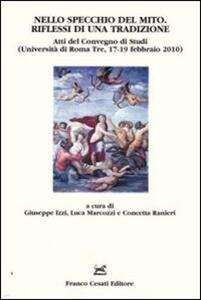 Nello specchio del mito. Riflessi di una tradizione. Atti del Convegno di studi (Università di Roma Tre, 17-19 febbraio 2010)
