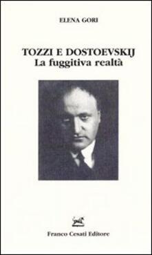 Tozzi e Dostoevskij. La fuggitiva realtà - Elena Gori - copertina