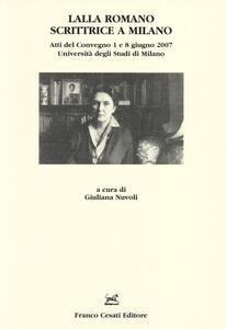 Lalla Romano scrittrice a Milano. Atti del Convegno (Milano, 1-8 giugno 2007)