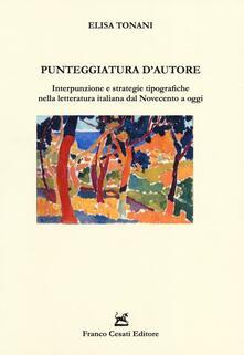 Punteggiatura d'autore. Interpunzione e strategie tipografiche nella letteratura italiana dal Novecento a oggi - Elisa Tonani - copertina
