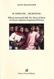 «Il nodo che... me ritenne». Riflessi intertestuali della «Vita nuova» di Dante nei «Rerum vulgarium fragmenta» di Petrarca - Alice Malzacher - copertina