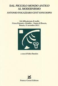 Dal «Piccolo mondo antico» al modernismo. Antonio Fogazzaro cent'anni dopo. Atti della giornata di studio (Brescia, 11 novembre 2011)