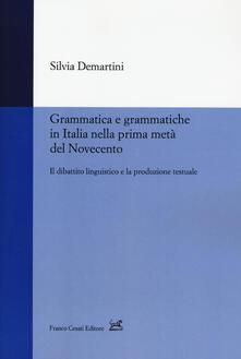 Grammatica e grammatiche in Italia nella prima metà del Novecento. Il dibattito linguistico e la produzione testuale - Silvia Demartini - copertina
