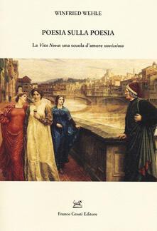 Poesia sulla poesia. La «Vita Nova»: una scuola d'amore «novissimo» - Winfried Wehle - copertina
