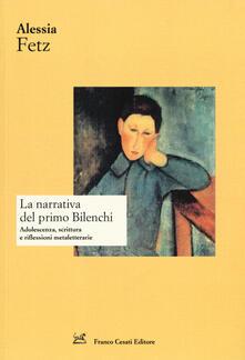 La narrativa del primo Bilenchi. Adolescenza, scrittura e riflessioni metaletterarie - Alessia Fetz - copertina