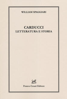 Carducci. Letteratura e storia - William Spaggiari - copertina