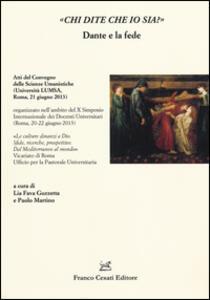 «Chi dite che io sia?» Dante e la fede. Atti del Convegno delle scienze umanistiche (Roma, 21 giugno 2013)