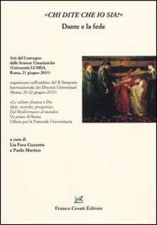 «Chi dite che io sia?» Dante e la fede. Atti del Convegno delle scienze umanistiche (Roma, 21 giugno 2013) - copertina