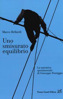 Uno smisurato equilibrio. La narrativa sperimentale di Giuseppe Pontiggia - Marco Bellardi - copertina
